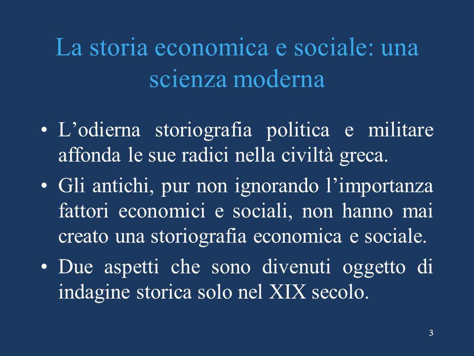 3 La storia economica e sociale: una scienza moderna Lodierna storiografia politica e militare affonda le sue radici nella civiltà greca.