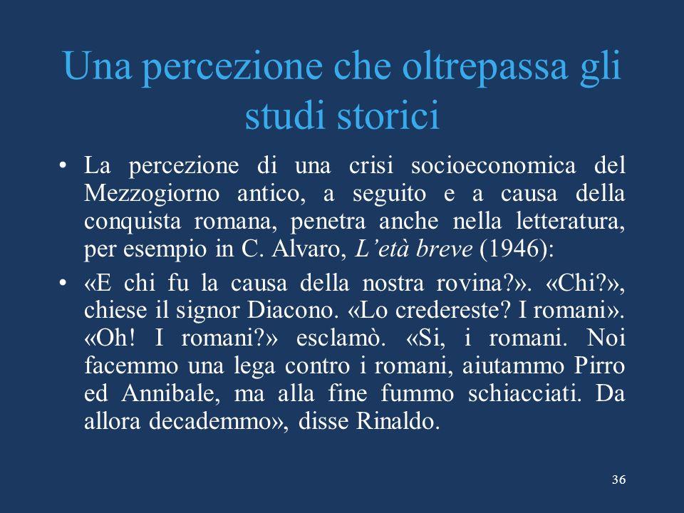 Una percezione che oltrepassa gli studi storici La percezione di una crisi socioeconomica del Mezzogiorno antico, a seguito e a causa della conquista romana, penetra anche nella letteratura, per esempio in C.