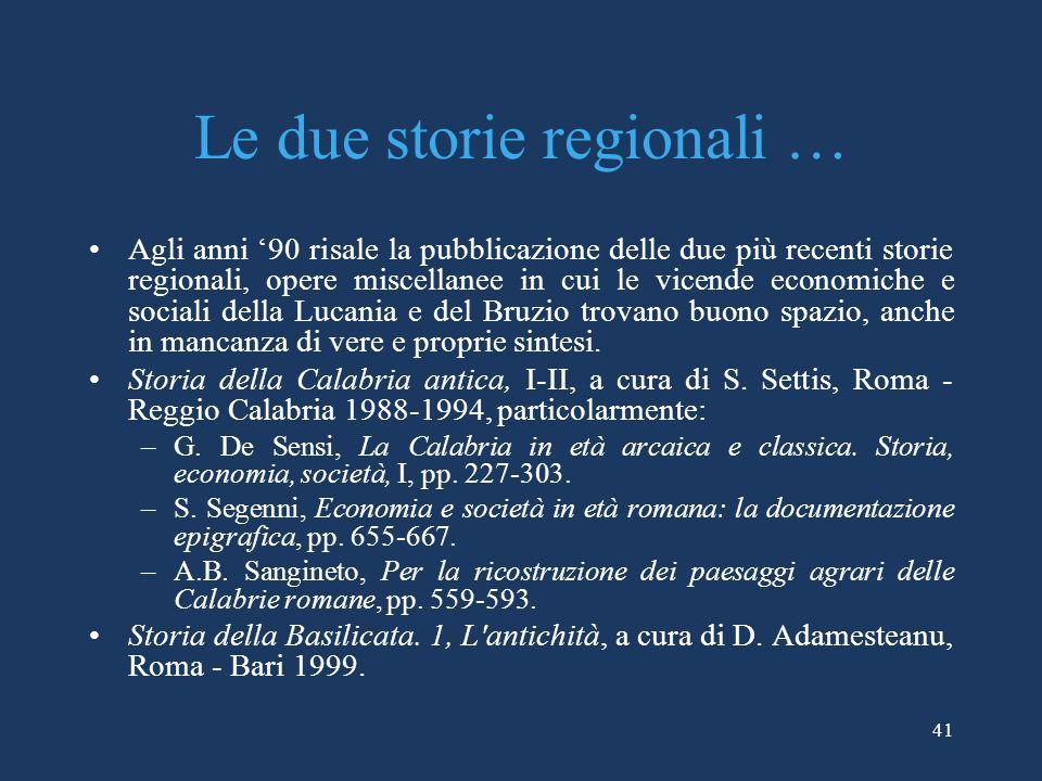 Le due storie regionali … Agli anni 90 risale la pubblicazione delle due più recenti storie regionali, opere miscellanee in cui le vicende economiche e sociali della Lucania e del Bruzio trovano buono spazio, anche in mancanza di vere e proprie sintesi.