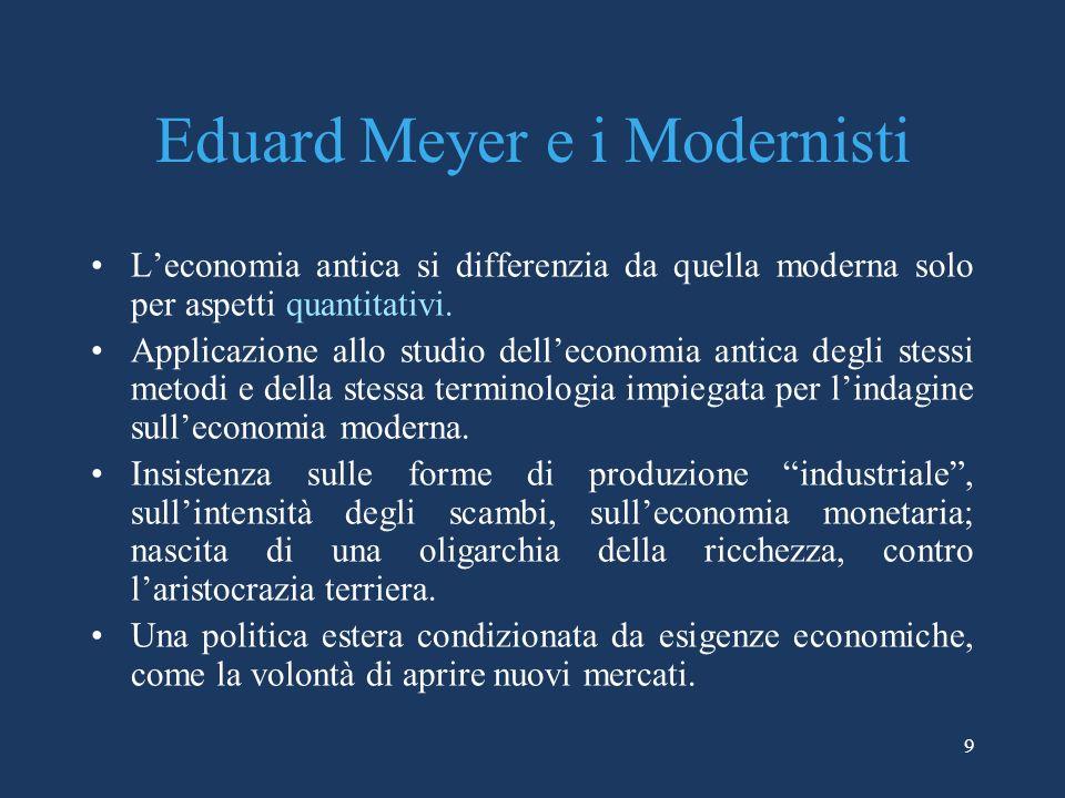 9 Eduard Meyer e i Modernisti Leconomia antica si differenzia da quella moderna solo per aspetti quantitativi.