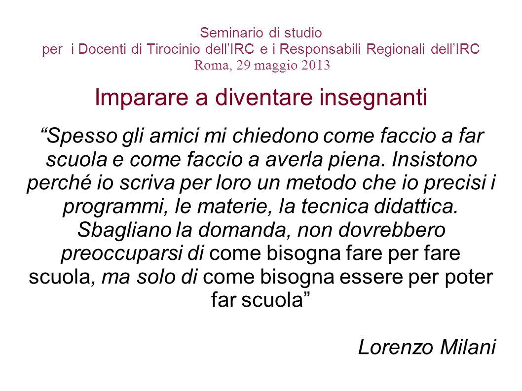 Seminario di studio per i Docenti di Tirocinio dellIRC e i Responsabili Regionali dellIRC Roma, 29 maggio 2013 Imparare a diventare insegnanti Spesso