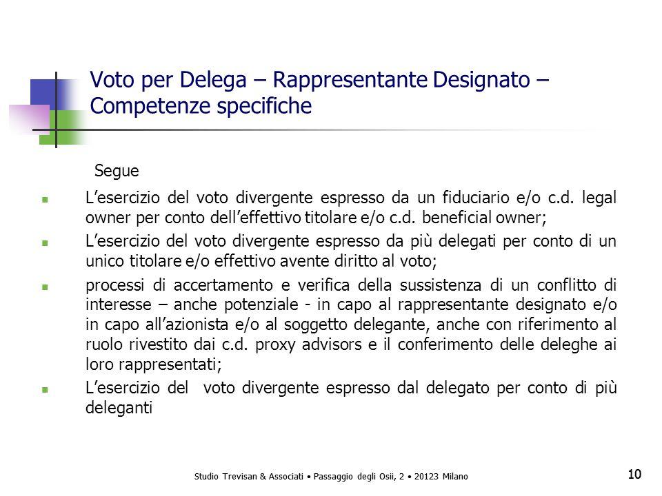 Studio Trevisan & Associati Passaggio degli Osii, 2 20123 Milano 10 Studio Trevisan & Associati Passaggio degli Osii, 2 20123 Milano 10 Voto per Delega – Rappresentante Designato – Competenze specifiche Segue Lesercizio del voto divergente espresso da un fiduciario e/o c.d.