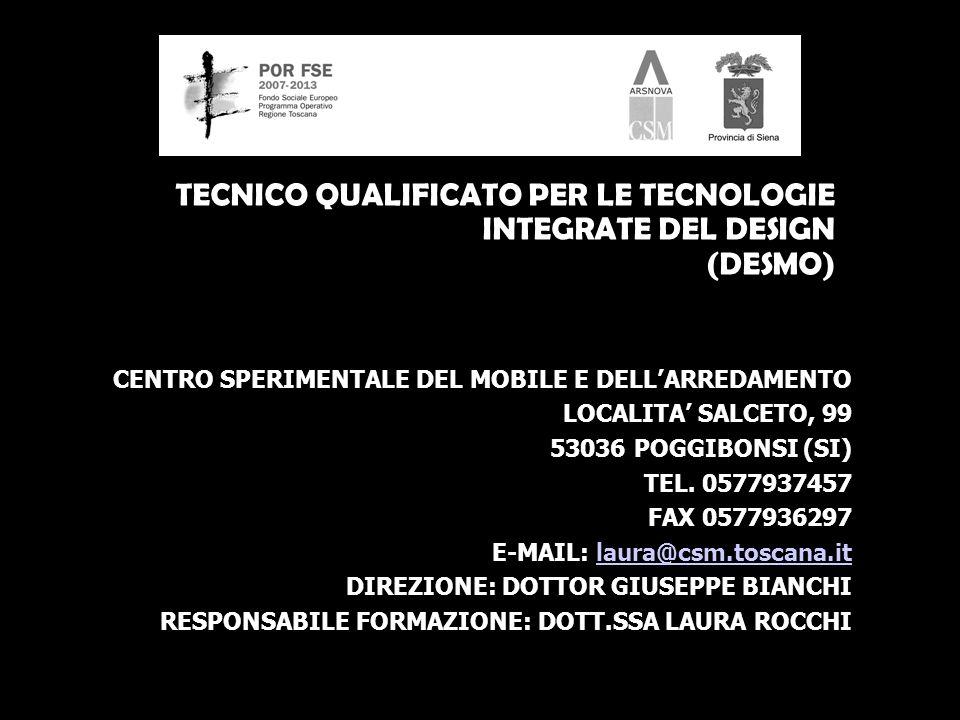 TECNICO QUALIFICATO PER LE TECNOLOGIE INTEGRATE DEL DESIGN (DESMO) CENTRO SPERIMENTALE DEL MOBILE E DELLARREDAMENTO LOCALITA SALCETO, 99 53036 POGGIBONSI (SI) TEL.