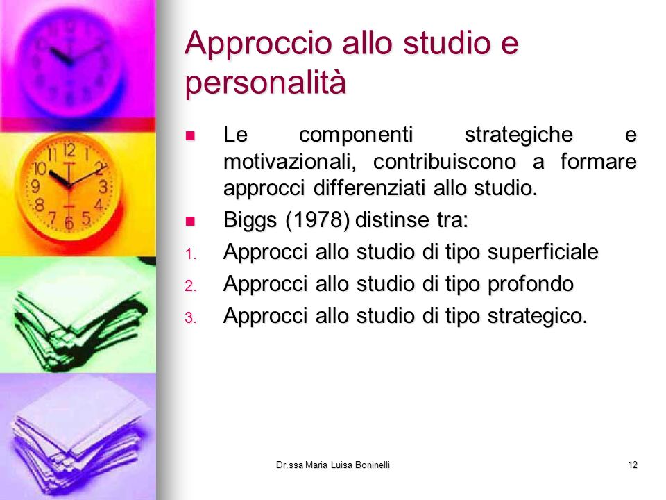 Approccio allo studio e personalità Le componenti strategiche e motivazionali, contribuiscono a formare approcci differenziati allo studio. Le compone