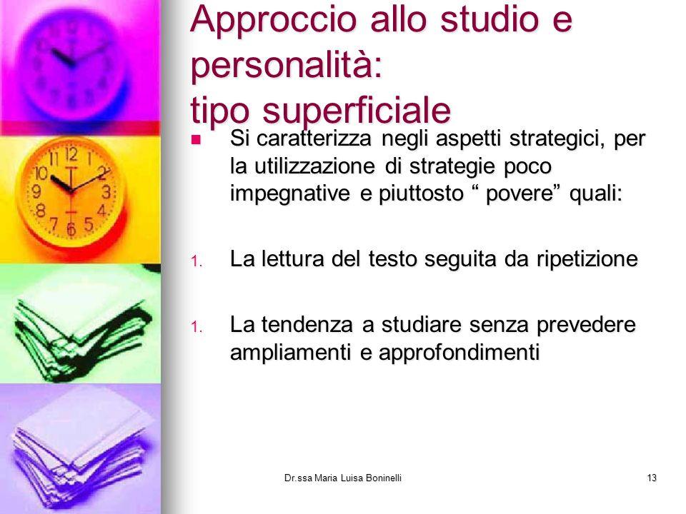 Approccio allo studio e personalità: tipo superficiale Si caratterizza negli aspetti strategici, per la utilizzazione di strategie poco impegnative e