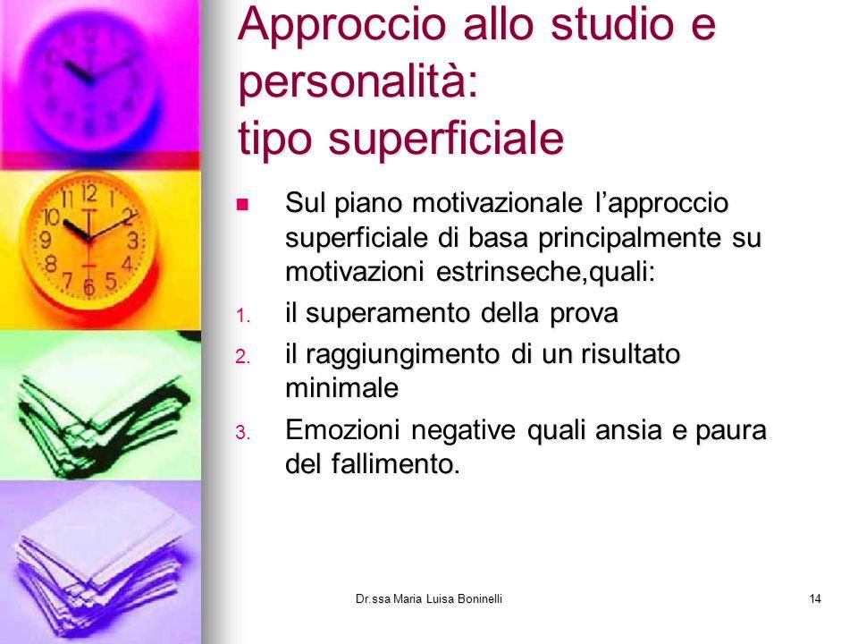 Approccio allo studio e personalità: tipo superficiale Sul piano motivazionale lapproccio superficiale di basa principalmente su motivazioni estrinsec