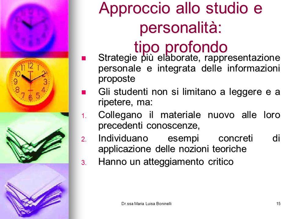 Approccio allo studio e personalità: tipo profondo Strategie più elaborate, rappresentazione personale e integrata delle informazioni proposte Strateg