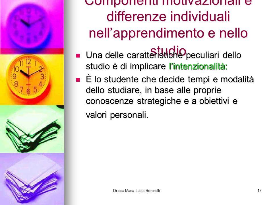 Componenti motivazionali e differenze individuali nellapprendimento e nello studio Una delle caratteristiche peculiari dello studio è di implicare lin