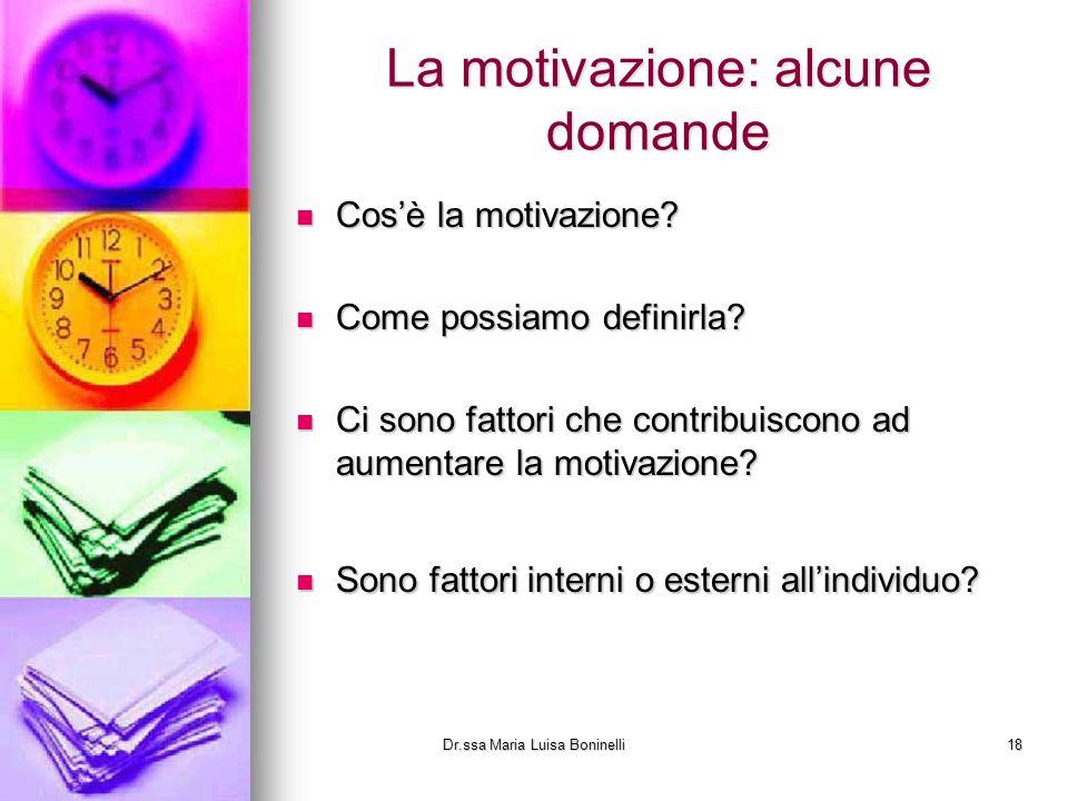 La motivazione: alcune domande Cosè la motivazione? Come possiamo definirla? Ci sono fattori che contribuiscono ad aumentare la motivazione? Sono fatt