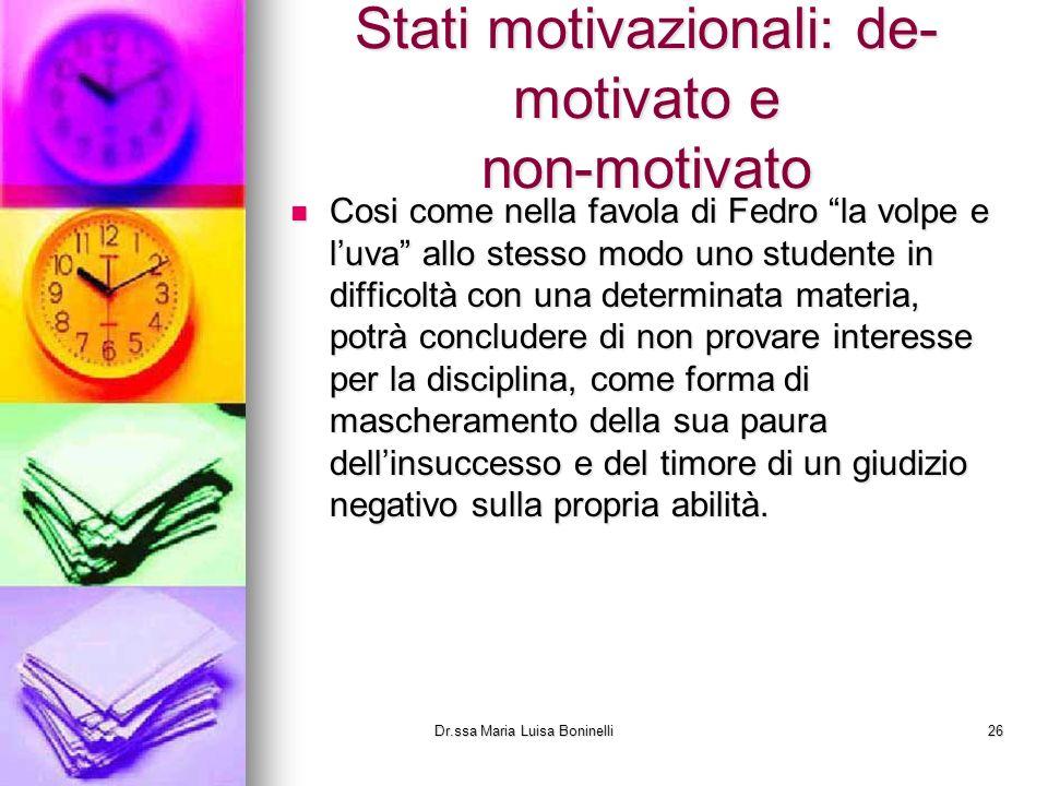 Stati motivazionali: de- motivato e non-motivato Cosi come nella favola di Fedro la volpe e luva allo stesso modo uno studente in difficoltà con una d