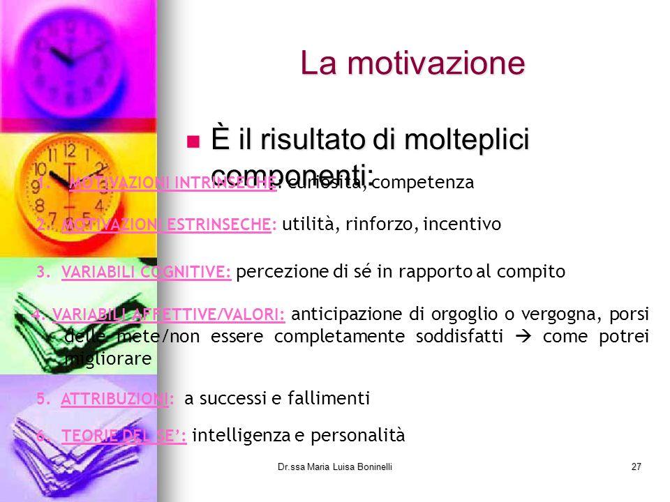 La motivazione È il risultato di molteplici componenti: È il risultato di molteplici componenti: 1.MOTIVAZIONI INTRINSECHE: curiosità, competenza 2. M