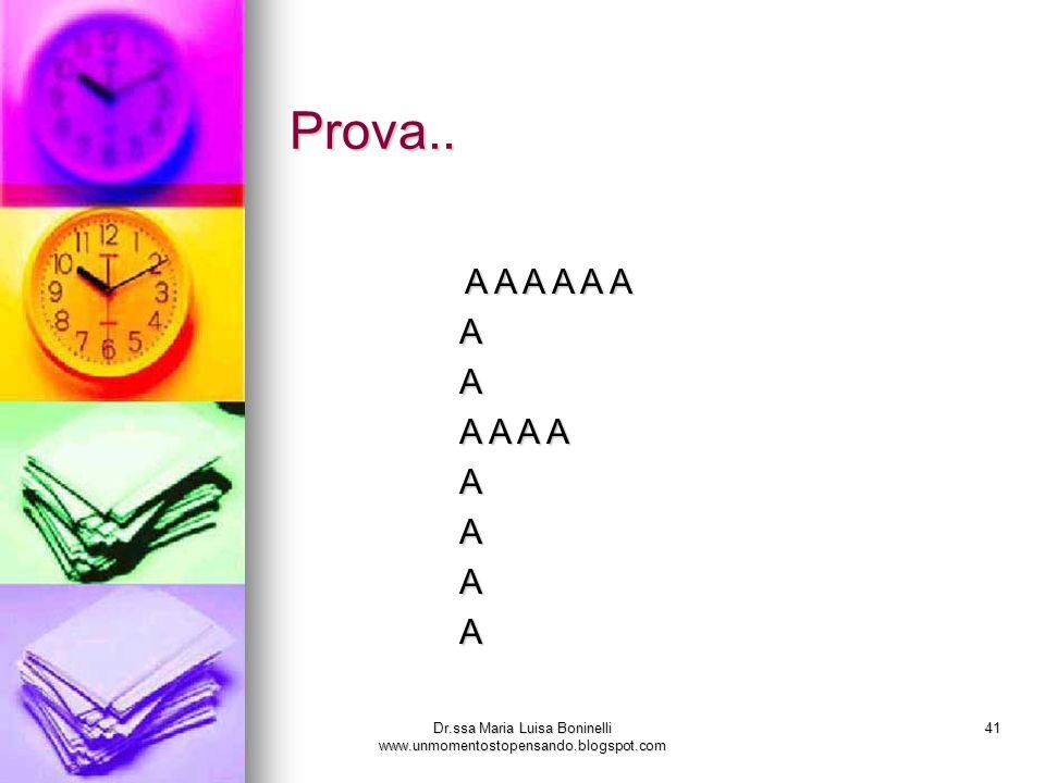 Dr.ssa Maria Luisa Boninelli www.unmomentostopensando.blogspot.com 41 Prova.. A A A A A A A A A A A A A A A A A A A A A A A A A A