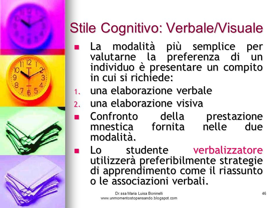 Dr.ssa Maria Luisa Boninelli www.unmomentostopensando.blogspot.com 46 Stile Cognitivo: Verbale/Visuale La modalità più semplice per valutarne la prefe