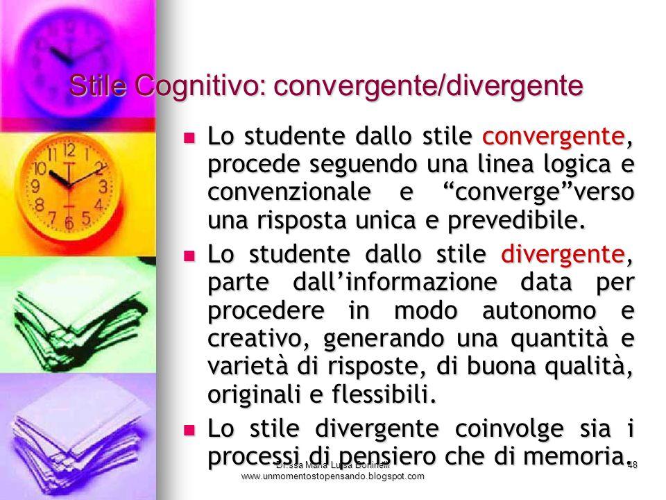 Dr.ssa Maria Luisa Boninelli www.unmomentostopensando.blogspot.com 48 Stile Cognitivo: convergente/divergente Stile Cognitivo: convergente/divergente