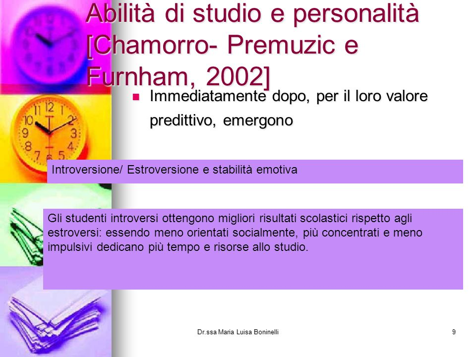Abilità di studio e personalità [Chamorro- Premuzic e Furnham, 2002] Immediatamente dopo, per il loro valore predittivo, emergono Immediatamente dopo,