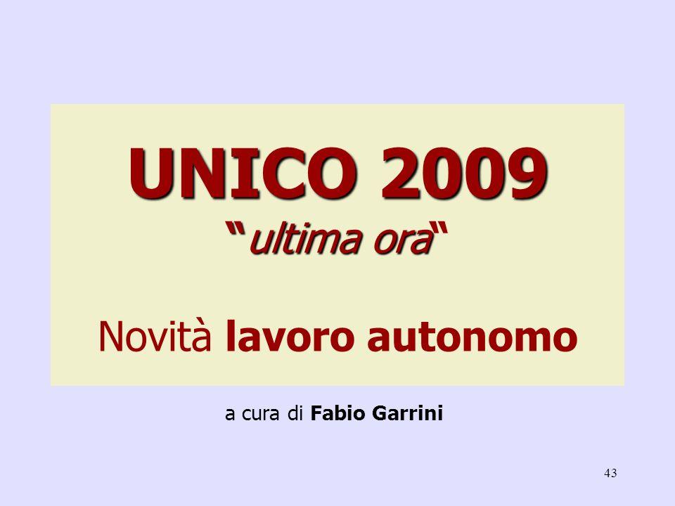 43 UNICO 2009ultima ora UNICO 2009ultima ora Novità lavoro autonomo a cura di Fabio Garrini
