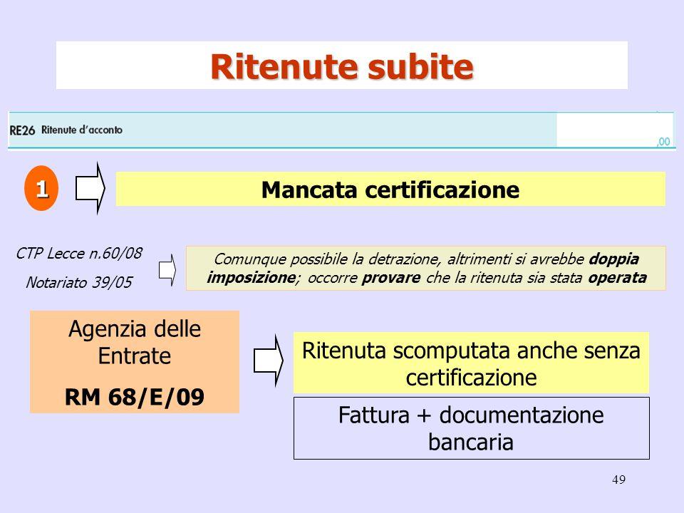 49 Ritenute subite Mancata certificazione 1 Comunque possibile la detrazione, altrimenti si avrebbe doppia imposizione; occorre provare che la ritenut