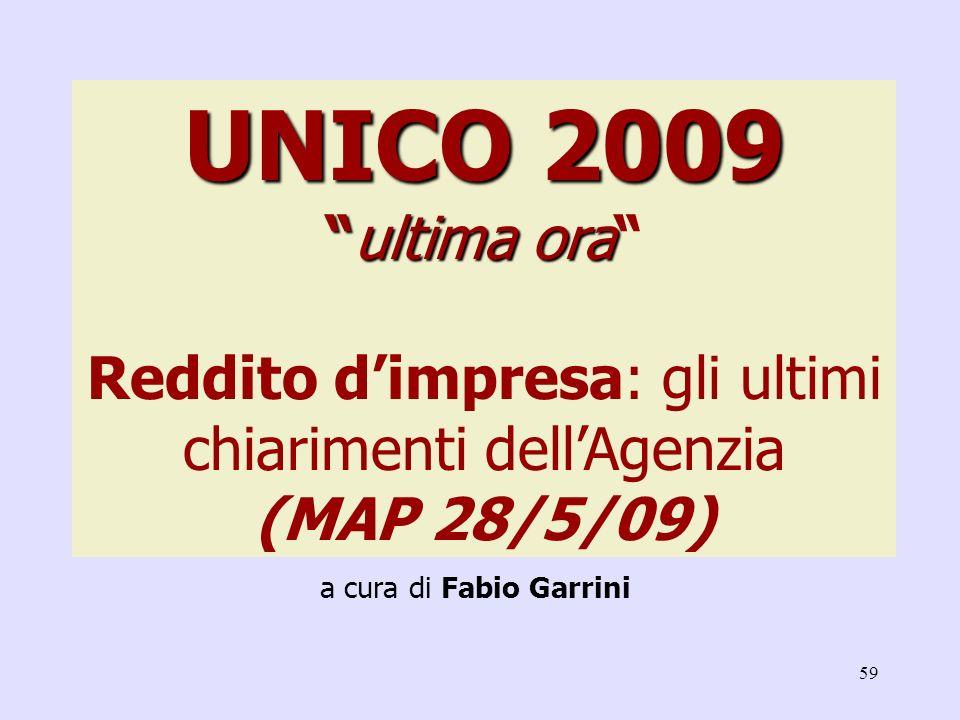 59 UNICO 2009ultima ora UNICO 2009ultima ora Reddito dimpresa: gli ultimi chiarimenti dellAgenzia (MAP 28/5/09) a cura di Fabio Garrini