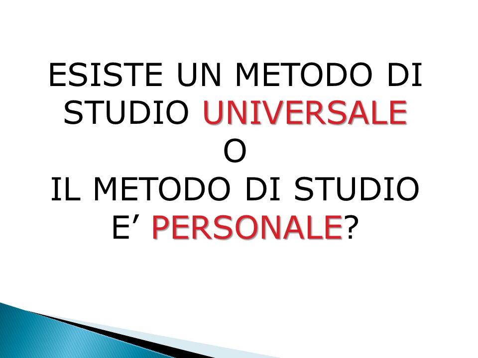 UNIVERSALE ESISTE UN METODO DI STUDIO UNIVERSALE O PERSONALE IL METODO DI STUDIO E PERSONALE?