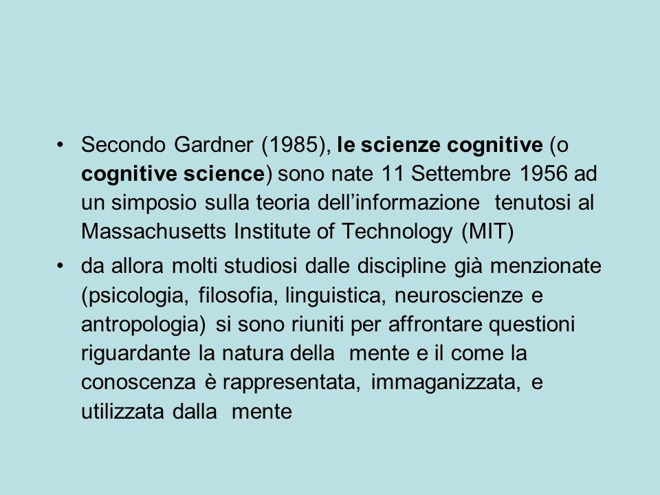 Secondo Gardner (1985), le scienze cognitive (o cognitive science) sono nate 11 Settembre 1956 ad un simposio sulla teoria dellinformazione tenutosi a