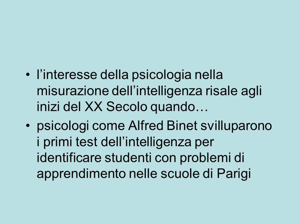 linteresse della psicologia nella misurazione dellintelligenza risale agli inizi del XX Secolo quando… psicologi come Alfred Binet svilluparono i prim