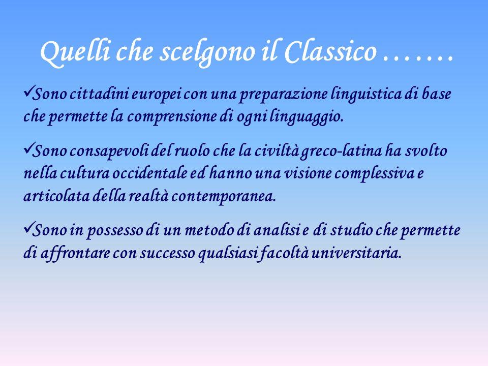 Quelli che scelgono il Classico ……. Sono cittadini europei con una preparazione linguistica di base che permette la comprensione di ogni linguaggio. S