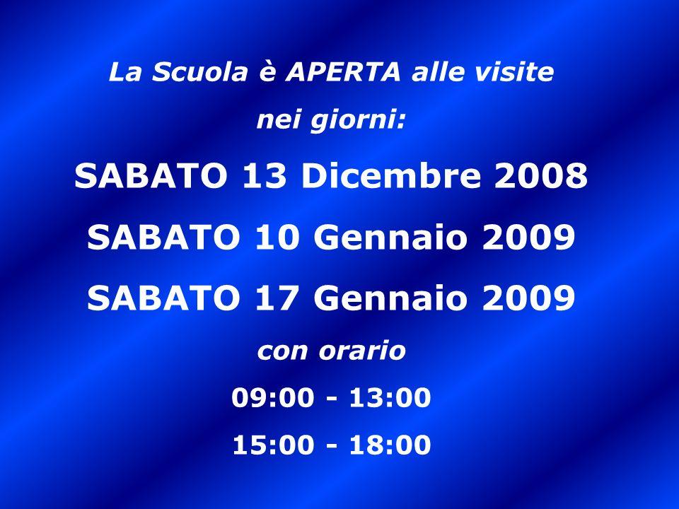 La Scuola è APERTA alle visite nei giorni: SABATO 13 Dicembre 2008 SABATO 10 Gennaio 2009 SABATO 17 Gennaio 2009 con orario 09:00 - 13:00 15:00 - 18:0