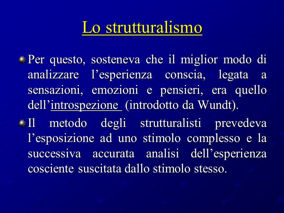 Lo strutturalismo Per questo, sosteneva che il miglior modo di analizzare lesperienza conscia, legata a sensazioni, emozioni e pensieri, era quello de