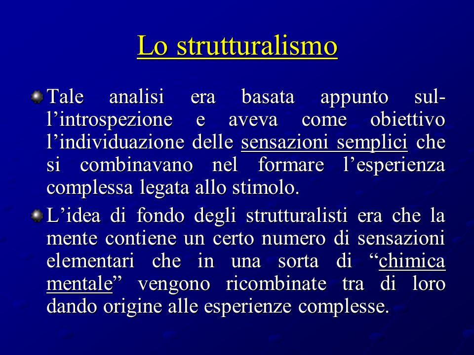 Lo strutturalismo Tale analisi era basata appunto sul- lintrospezione e aveva come obiettivo lindividuazione delle sensazioni semplici che si combinav