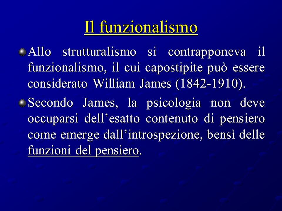 Il funzionalismo Allo strutturalismo si contrapponeva il funzionalismo, il cui capostipite può essere considerato William James (1842-1910). Secondo J