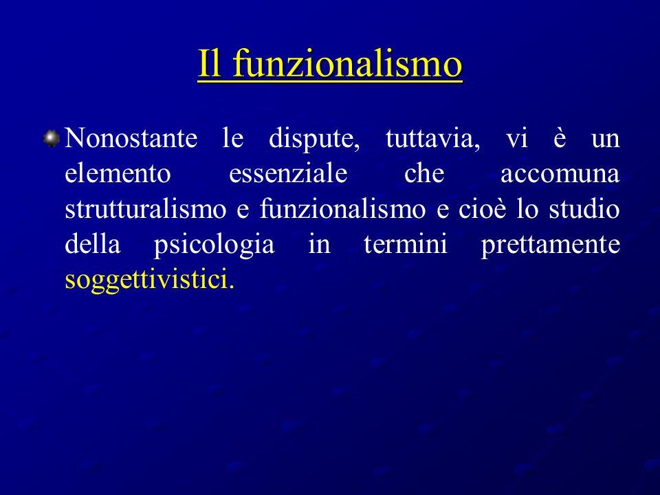 Il funzionalismo Nonostante le dispute, tuttavia, vi è un elemento essenziale che accomuna strutturalismo e funzionalismo e cioè lo studio della psico