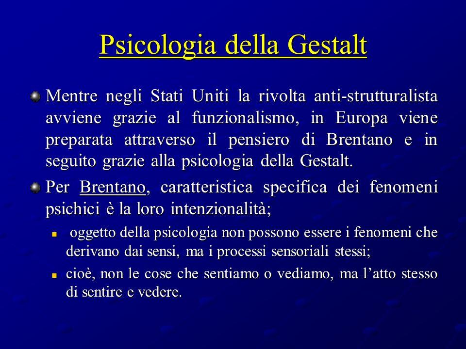 Psicologia della Gestalt Mentre negli Stati Uniti la rivolta anti-strutturalista avviene grazie al funzionalismo, in Europa viene preparata attraverso