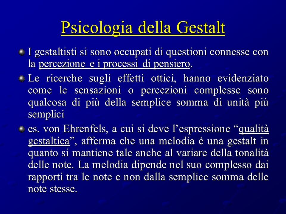 Psicologia della Gestalt I gestaltisti si sono occupati di questioni connesse con la percezione e i processi di pensiero. Le ricerche sugli effetti ot
