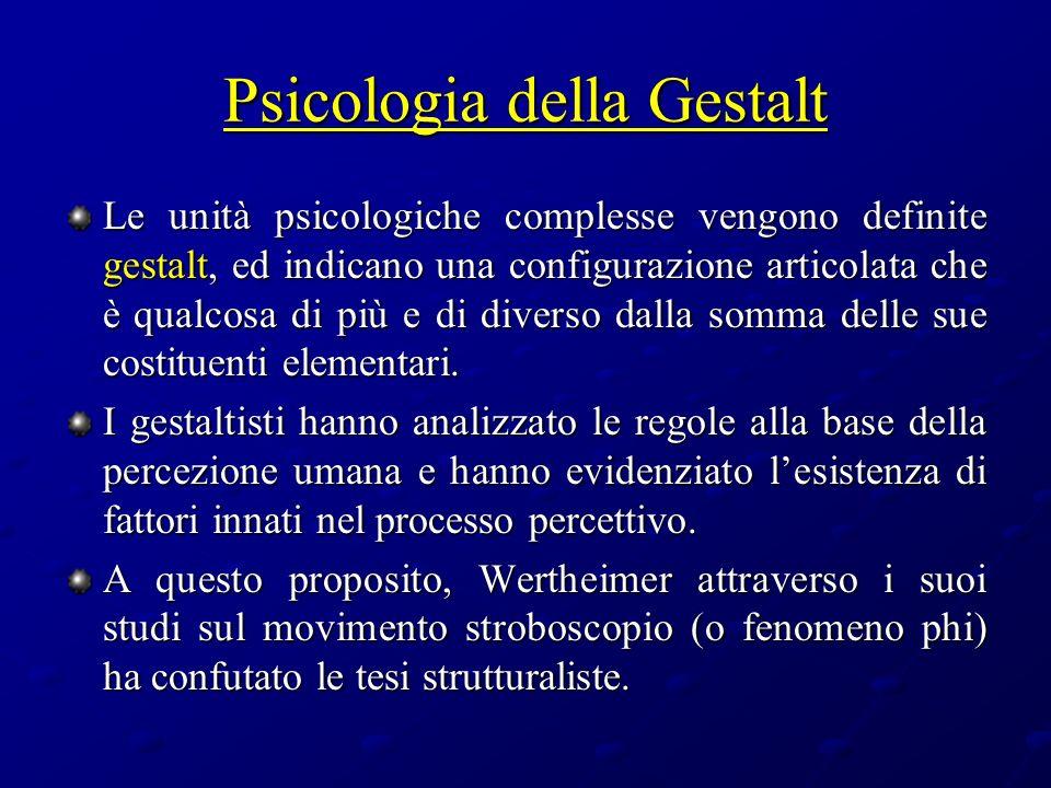 Psicologia della Gestalt Le unità psicologiche complesse vengono definite gestalt, ed indicano una configurazione articolata che è qualcosa di più e d