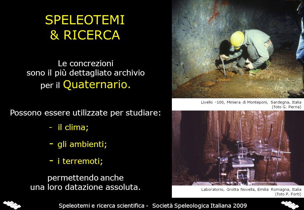 SPELEOTEMI & RICERCA Le concrezioni sono il più dettagliato archivio per il Quaternario. Possono essere utilizzate per studiare: - il clima; - gli amb