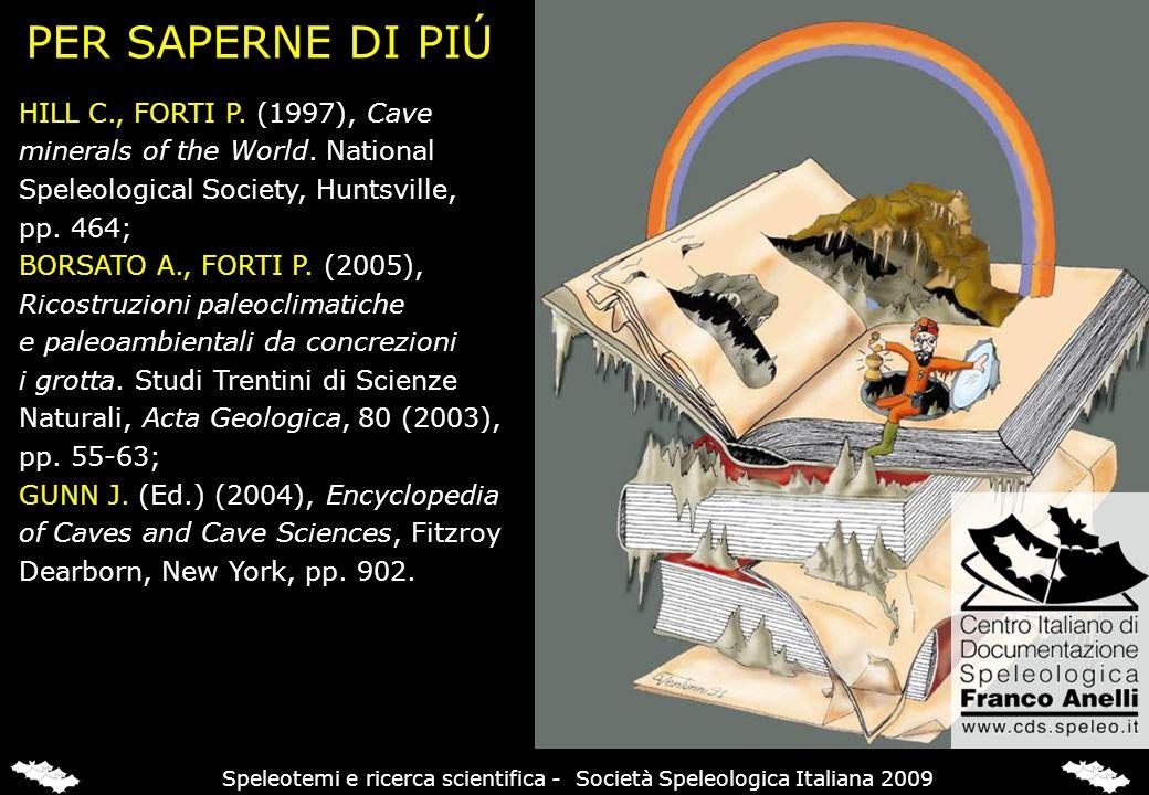 PER SAPERNE DI PIÚ HILL C., FORTI P. (1997), Cave minerals of the World. National Speleological Society, Huntsville, pp. 464; BORSATO A., FORTI P. (20