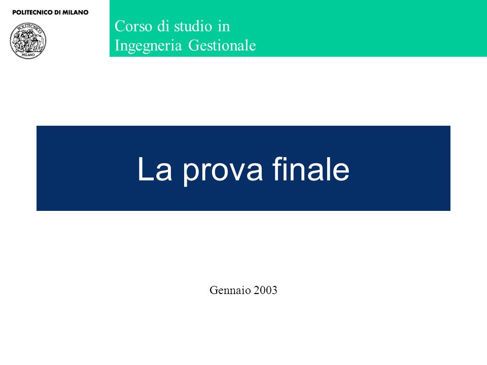 Corso di studio in Ingegneria Gestionale La prova finale Gennaio 2003