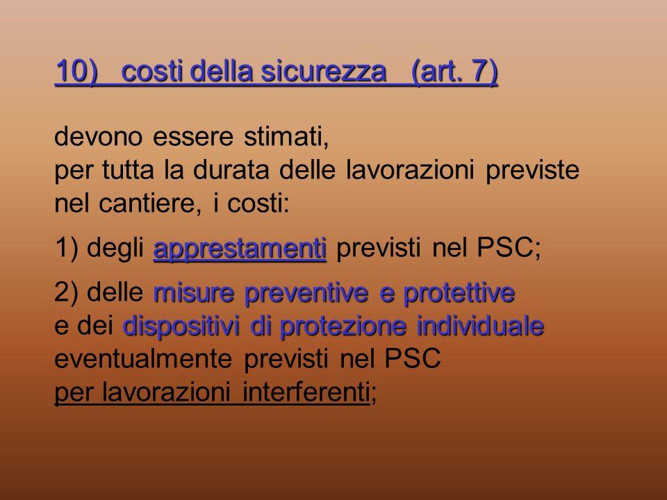10)costi della sicurezza (art. 7) apprestamenti misure preventive e protettive dispositivi di protezione individuale 10)costi della sicurezza (art. 7)