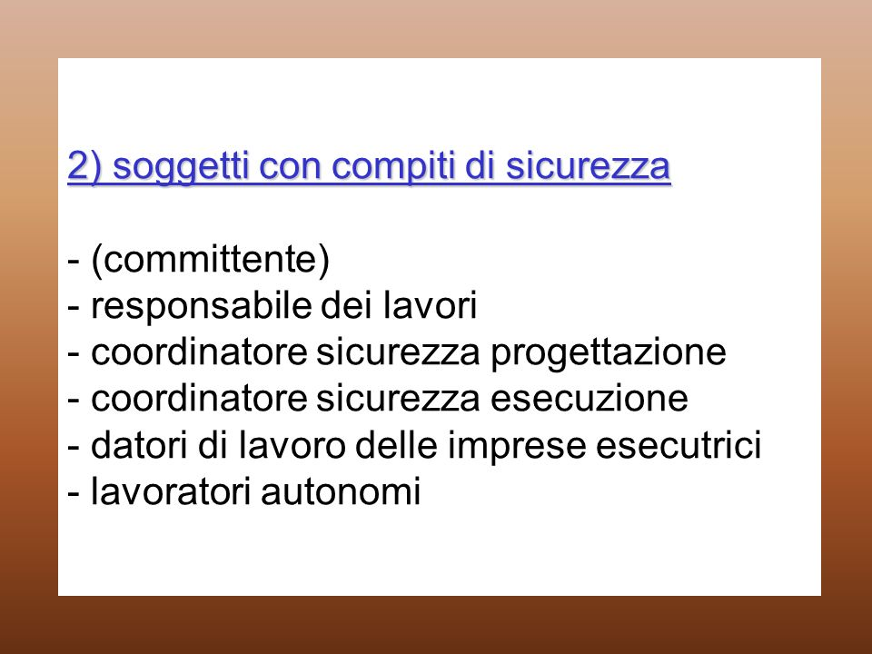 2) soggetti con compiti di sicurezza 2) soggetti con compiti di sicurezza - (committente) - responsabile dei lavori - coordinatore sicurezza progettaz