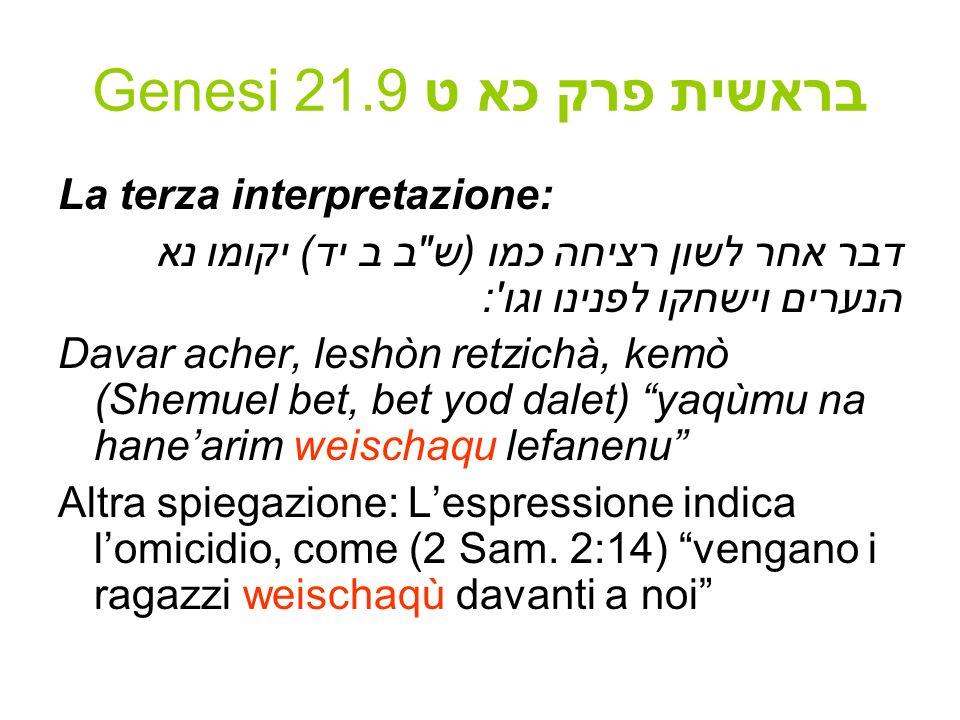 Genesi 21.9 בראשית פרק כא ט La terza interpretazione: דבר אחר לשון רציחה כמו (ש