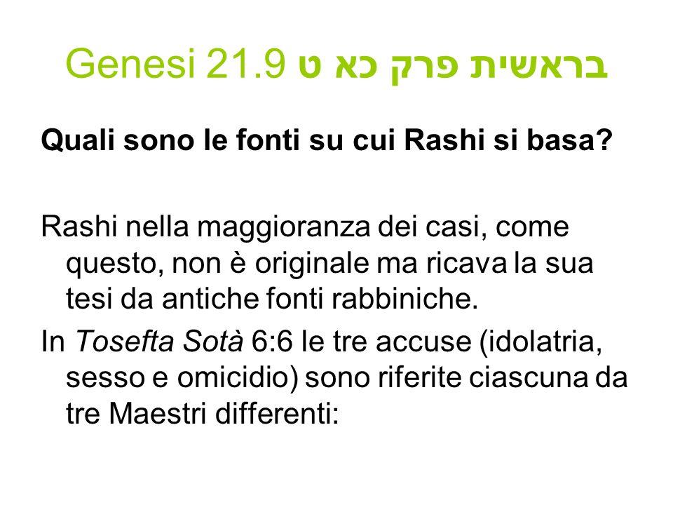 Genesi 21.9 בראשית פרק כא ט Quali sono le fonti su cui Rashi si basa? Rashi nella maggioranza dei casi, come questo, non è originale ma ricava la sua