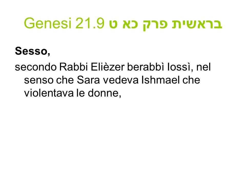 Genesi 21.9 בראשית פרק כא ט Sesso, secondo Rabbi Elièzer berabbì Iossì, nel senso che Sara vedeva Ishmael che violentava le donne,