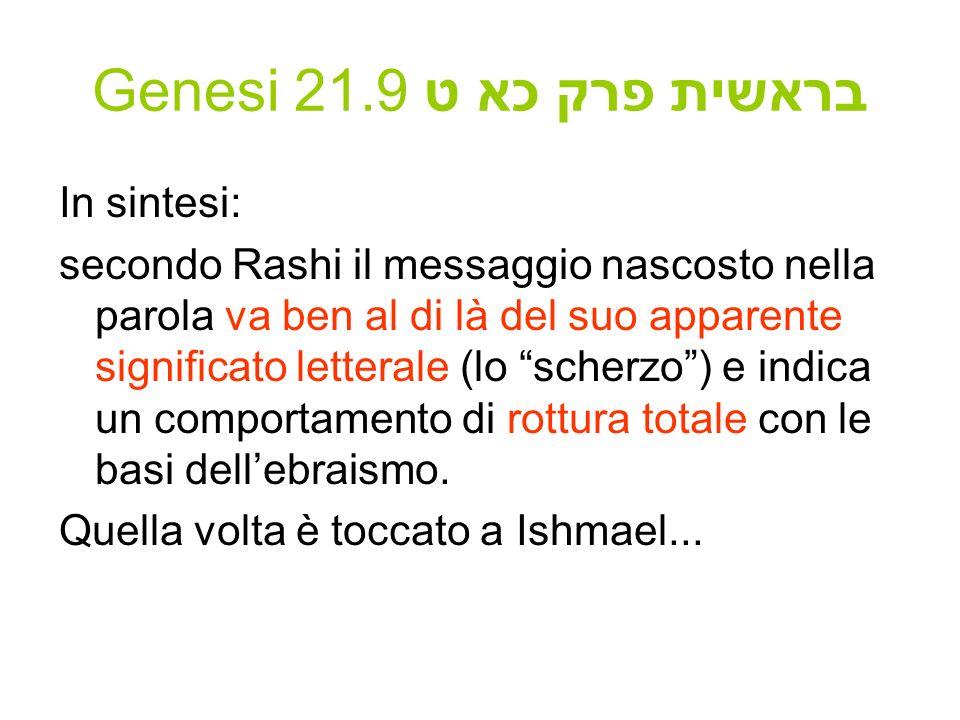 Genesi 21.9 בראשית פרק כא ט In sintesi: secondo Rashi il messaggio nascosto nella parola va ben al di là del suo apparente significato letterale (lo s