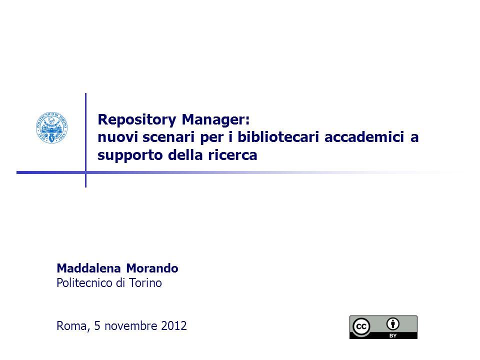 Repository Manager: nuovi scenari per i bibliotecari accademici a supporto della ricerca Maddalena Morando Politecnico di Torino Roma, 5 novembre 2012