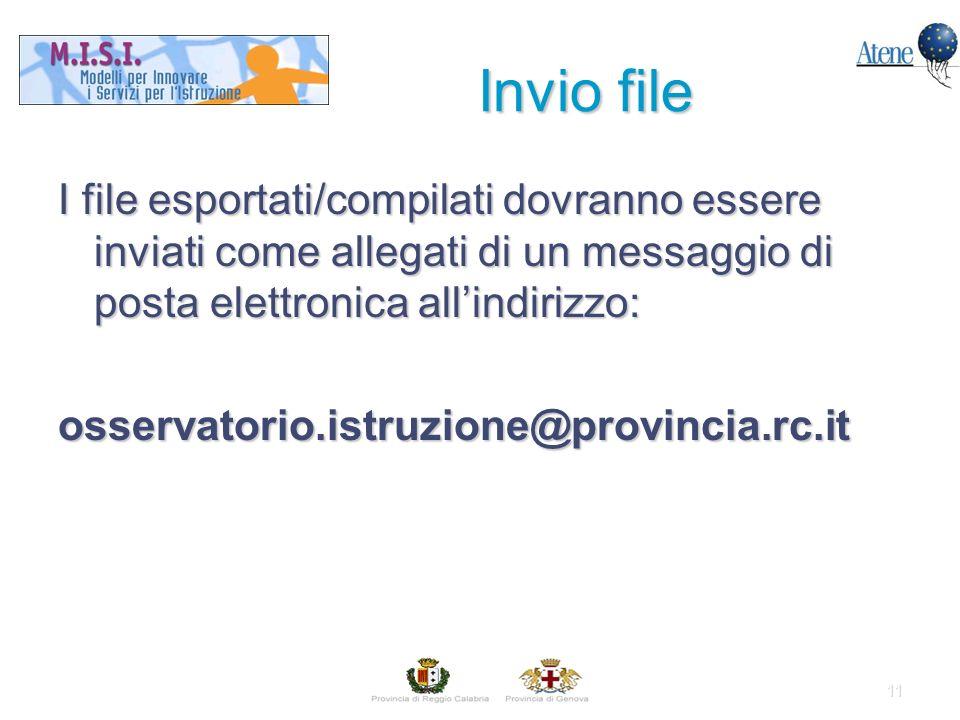 11 I file esportati/compilati dovranno essere inviati come allegati di un messaggio di posta elettronica allindirizzo: osservatorio.istruzione@provincia.rc.it Invio file