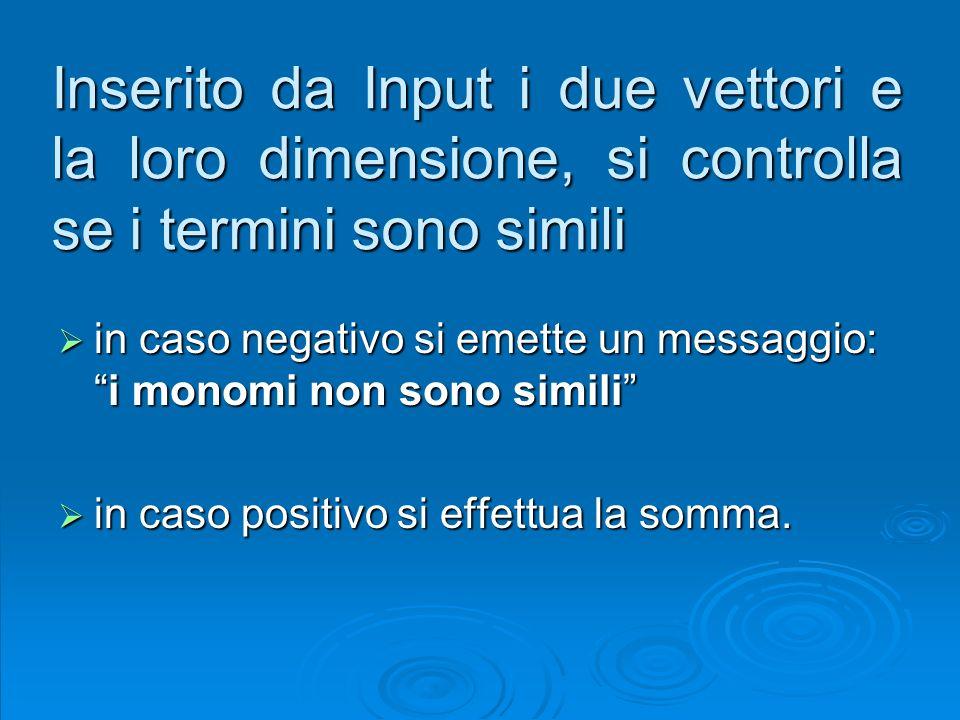 Inserito da Input i due vettori e la loro dimensione, si controlla se i termini sono simili in caso negativo si emette un messaggio:i monomi non sono