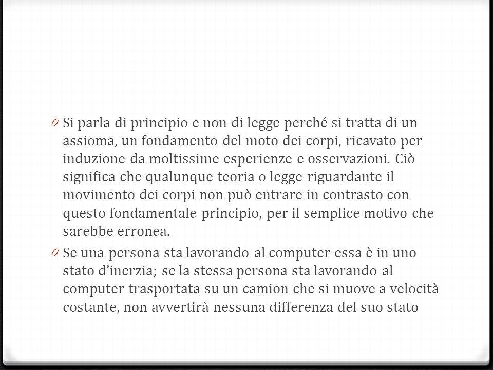 Sistemi inerziali 0 Il principio di inerzia vale nei sistemi di riferimento detti, appunto, inerziali.