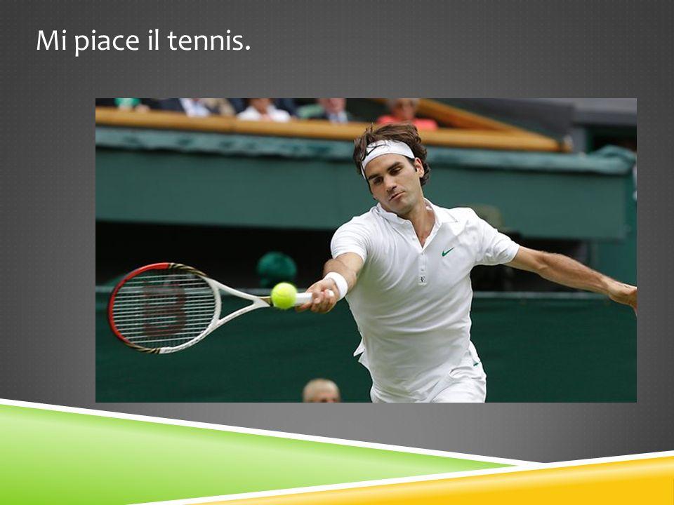 Mi piace il tennis.