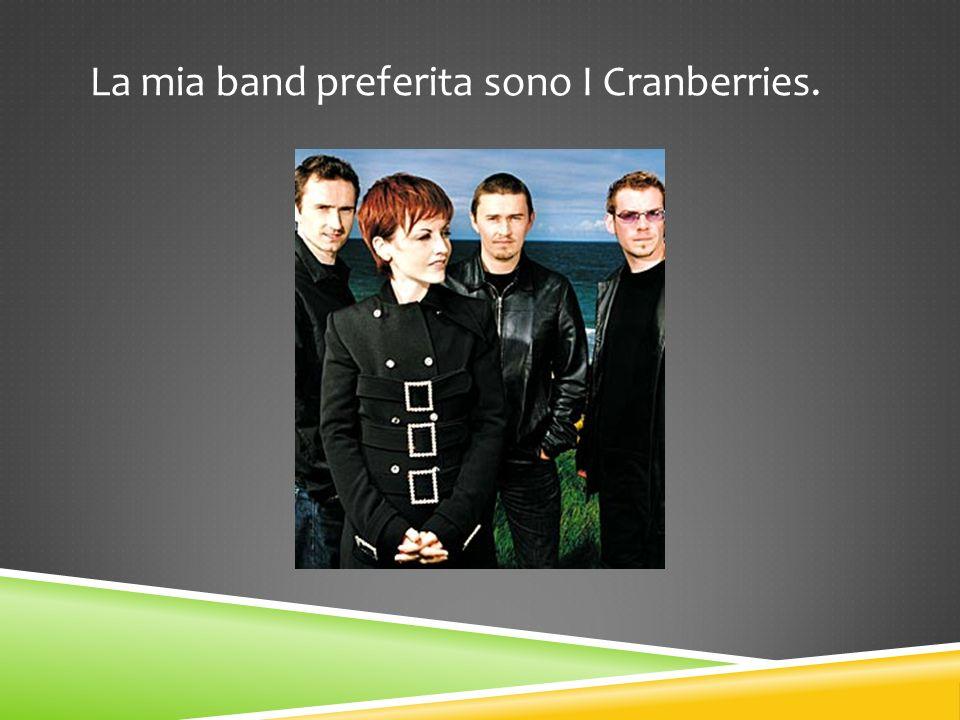 La mia band preferita sono I Cranberries.