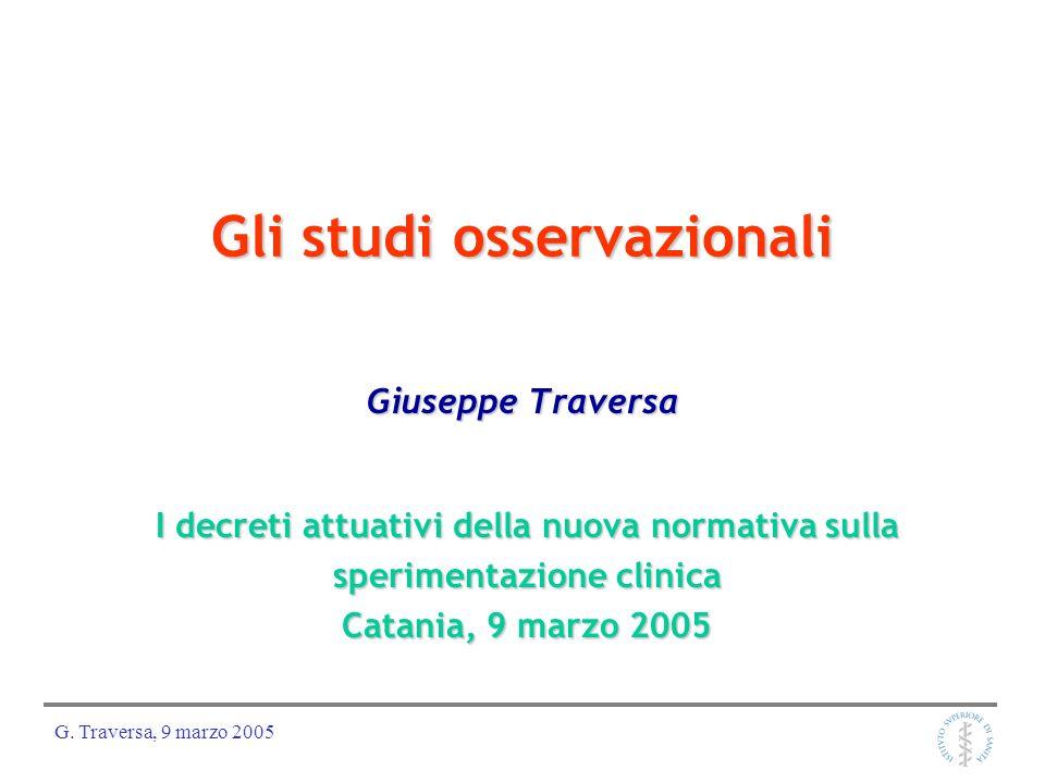 G. Traversa, 9 marzo 2005 Giuseppe Traversa Gli studi osservazionali I decreti attuativi della nuova normativa sulla sperimentazione clinica Catania,